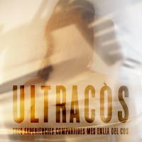 ULTRACÒS. Tres experiències compartides més enllà del cos