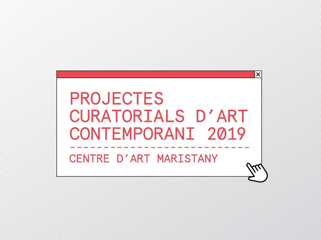 Convocatòria PROJECTES CURATORIALS D'ART CONTEMPORANI 2019 – Centre d'Art Maristany