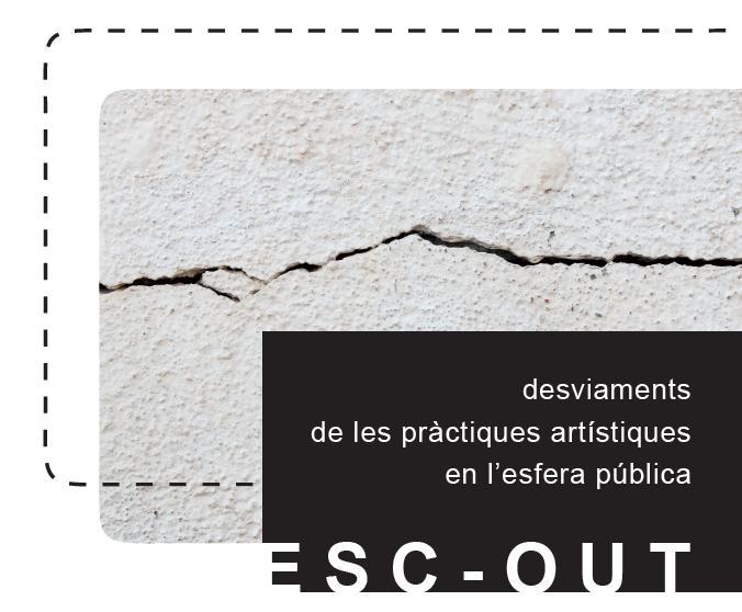 ESC-OUT: Desviaments de les pràctiques artístiques en l'esfera pública