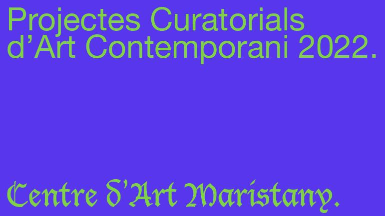 CONVOCATÒRIA PROJECTES CURATORIALS D'ART CONTEMPORANI 2022 – CENTRE D'ART MARISTANY