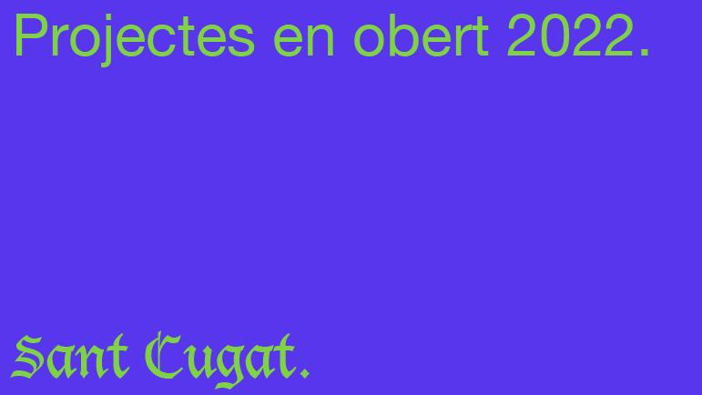 CONVOCATÒRIA PROJECTES EN OBERT 2022 – SANT CUGAT